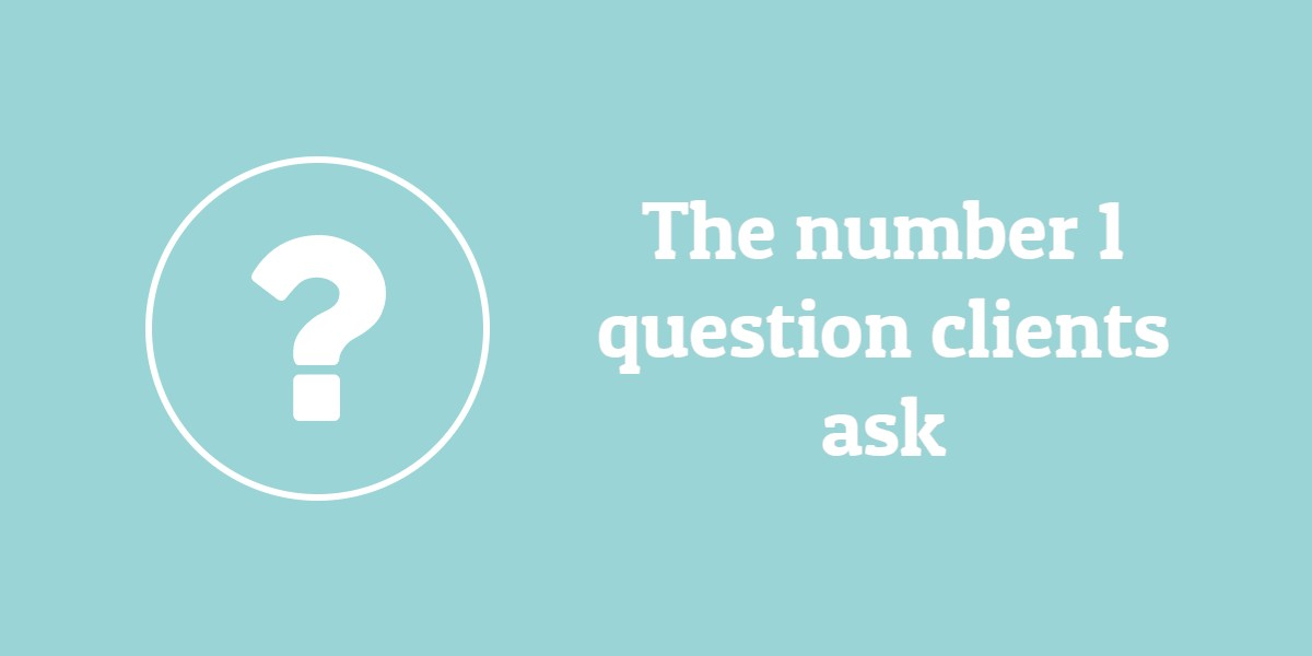 The number one question clients ask